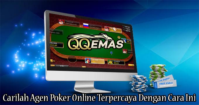 Carilah Agen Poker Online Terpercaya Dengan Cara Ini