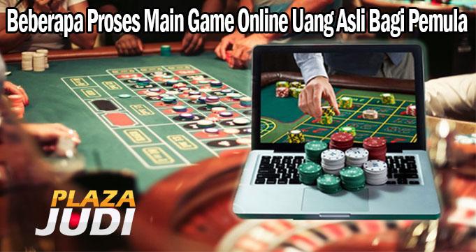 Beberapa Proses Main Game Online Uang Asli Bagi Pemula