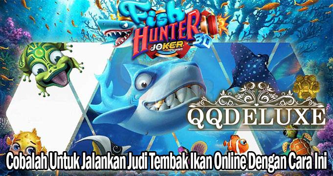 Cobalah Untuk Jalankan Judi Tembak Ikan Online Dengan Cara Ini