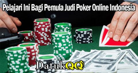Pelajari Ini Bagi Pemula Judi Poker Online Indonesia