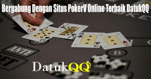 Bergabung Dengan Situs PokerV Online Terbaik DatukQQ