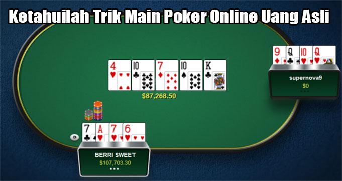 Ketahuilah Trik Main Poker Online Uang Asli